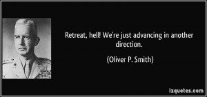 Retreat, hell! We're just advancing in another direction. - Oliver P ...