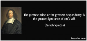 greatest pride, or the greatest despondency, is the greatest ignorance ...