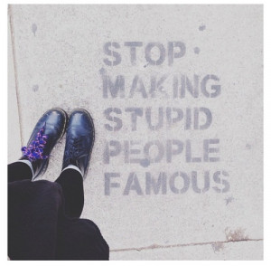stop-making-stupid-people-famous_011.jpg
