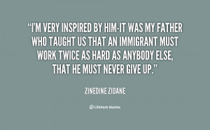 It was my father who taught us that an immigrant must work twice as ...
