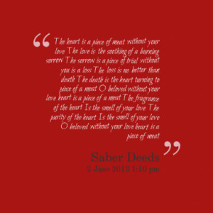 Quotes About: O beloved without your love heart is a piece of a meat