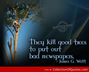 they kill good trees to put out bad newspapers environment quote
