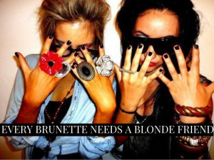 every #brunette needs a #blonde friend! #bff #quotes