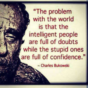 Charles Bukowski quote on intelligent people and stupid people