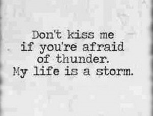 Don't kiss me if your afraid of thunder..