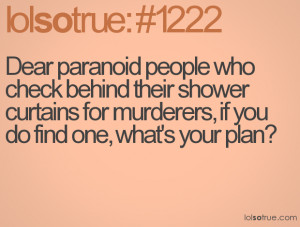 Dear paranoid people who check behind their shower curtains for ...