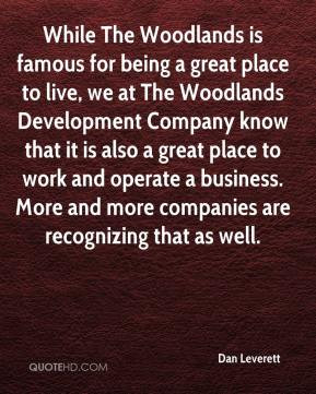 Dan Leverett - While The Woodlands is famous for being a great place ...