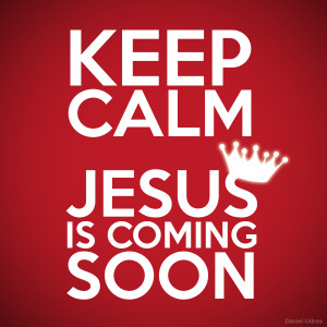 keep calm jesus is coming soon Keep Calm Quotes Funny