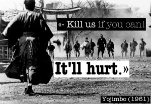 Quote from Yojimbo (1961) — «- Kill us if you can! / It'll hurt.»