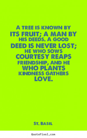 tree is known by its fruit a man by his deeds love quotes