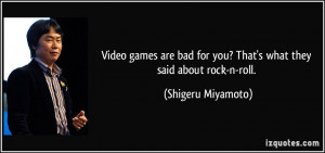 Video games are bad for you? That's what they said about rock-n-roll ...