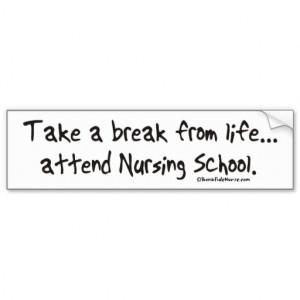 Take a Break from Life - Attend Nursing School Car Bumper Sticker