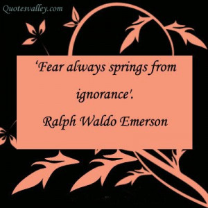 Fear Always Springs From Ignorance