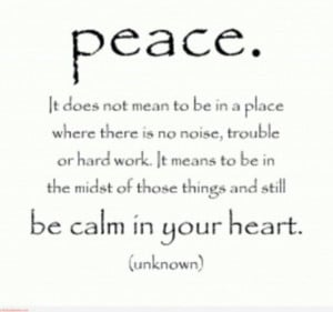 ... you or in your mind...keep calm in your heart and you will have peace