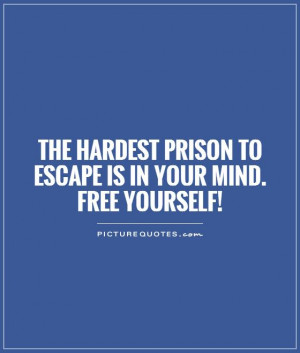 quote of the day the hardest prison to escape is in your mind mind