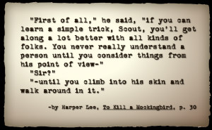... in someone else's shoes... To Kill a Mockingbird is still relevant