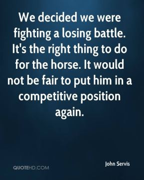 We decided we were fighting a losing battle. It's the right thing to ...