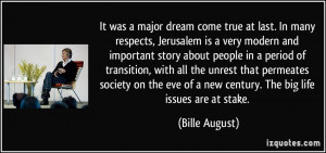 ... eve of a new century. The big life issues are at stake. - Bille August