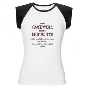 ... it truly does exist . . . The famous Crack Whore/Birth Mother shirt