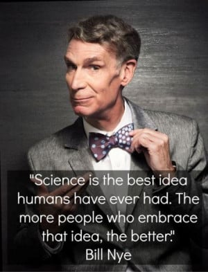 Science is the best idea humans have ever had. The more people who ...