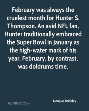 Douglas Brinkley - February was always the cruelest month for Hunter S ...