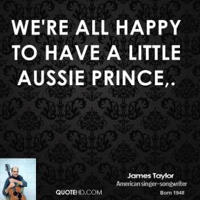 james-taylor-quote-were-all-happy-to-have-a-little-aussie-prince.jpg