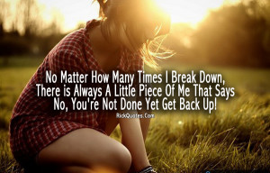 Life Quotes No Matter How Many Times I Break Down, There Is Always A ...
