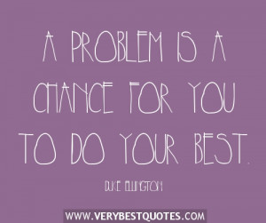 problem is a chance for you to do your best.