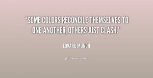 Some colors reconcile themselves to one another, others just clash ...