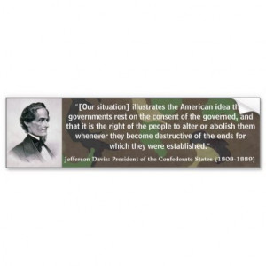"""CONFEDERATE PRESIDENT JEFFERSON DAVIS QUOTE: """"[Our situation ..."""