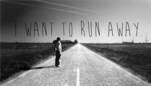 want to run away from everything, but most especially myself.