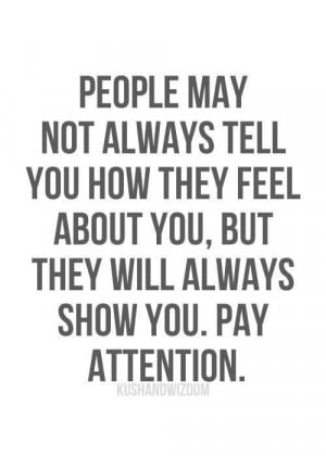 ... You How They Feel About You, But They Will Always Show You. Pay