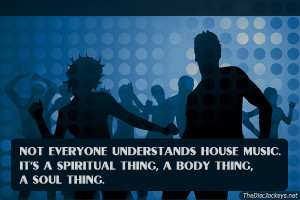 Not Everyone Understands House Music… – House Music Quote
