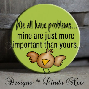 We all have problems mine are just more important than yours with cute ...