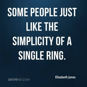 Some people just like the simplicity of a single ring.