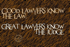 Justice Quote: Good lawyers know the law; great lawyers...