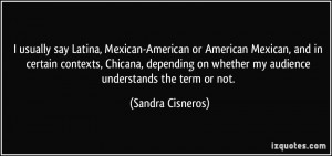 usually say Latina, Mexican-American or American Mexican, and in ...