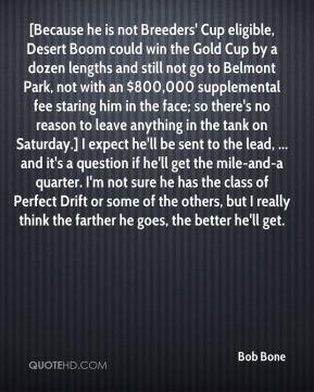 Bob Bone - [Because he is not Breeders' Cup eligible, Desert Boom ...