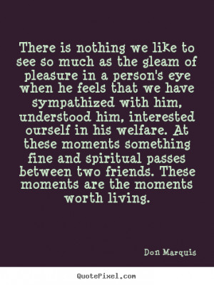 Quotes about friendship - There is nothing we like to see so much as ...