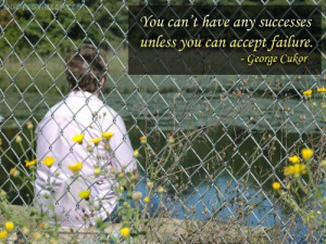 ... Have Any Successes Unless You Can Accept Failure - George Cukor