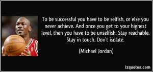 ... . Stay reachable. Stay in touch. Don't isolate. - Michael Jordan