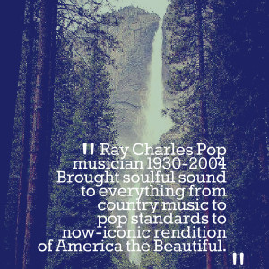 Quotes Picture: ray charles pop musician 19302004 brought soulful ...