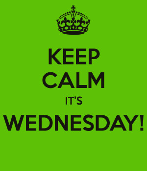 Its Wednesday Keep calm it's wednesday!
