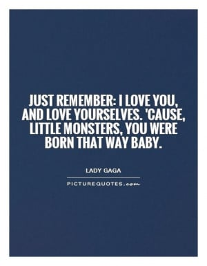 ... cause, little monsters, you were born that way baby. Picture Quote #1