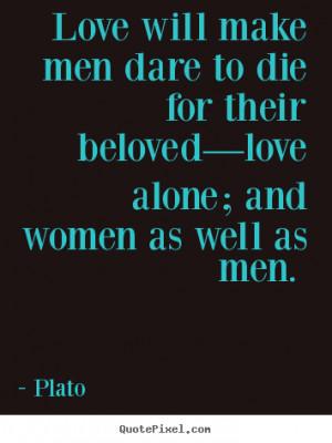 Create custom picture quote about love - Love will make men dare to ...