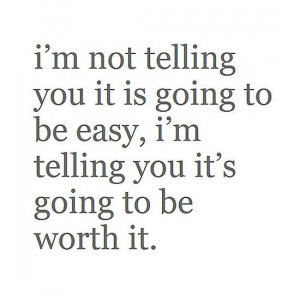 telling you it s going to be worth it