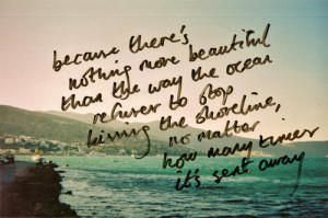 """... Shoreline, No Matter How Many Times It's Sent Away """" ~ Sea Quote"""