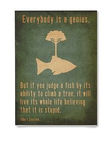 ... the people in my sphere of influence be geniuses, not misjudged fish
