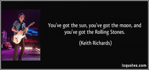 ... 've got the moon, and you've got the Rolling Stones. - Keith Richards