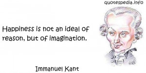 ... Is Not An Ideal Of Reason, But Of Imagination. - Immanuel Kant